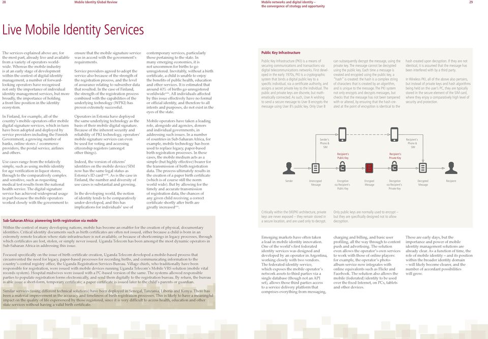Whereas the mobile industry is at an early stage of development within the context of digital identity management, a number of forwardlooking operators have recognised not only the importance of