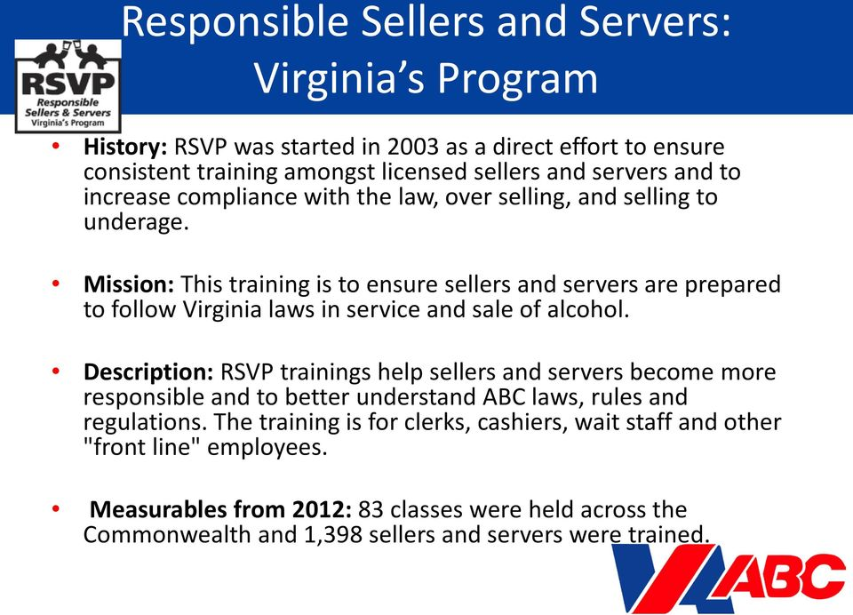 Mission: This training is to ensure sellers and servers are prepared to follow Virginia laws in service and sale of alcohol.