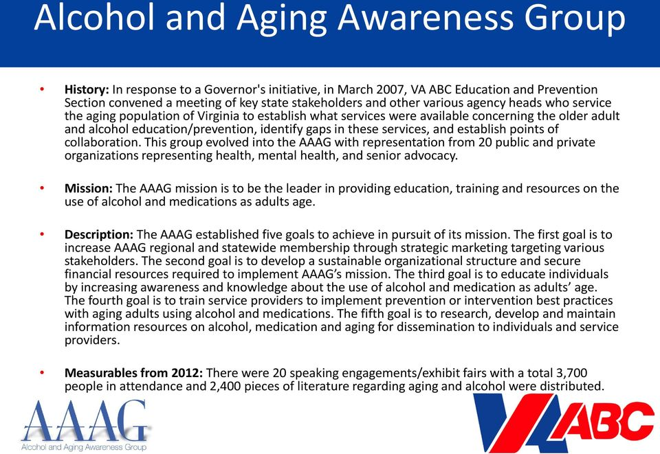 services, and establish points of collaboration. This group evolved into the AAAG with representation from 20 public and private organizations representing health, mental health, and senior advocacy.