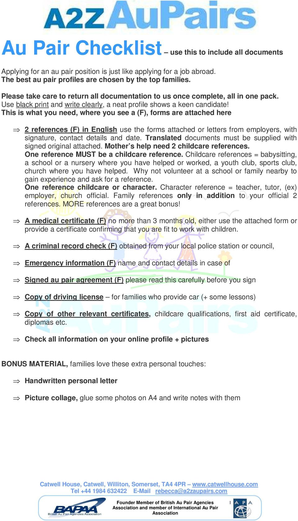 This is what you need, where you see a (F), forms are attached here 2 references (F) in English use the forms attached or letters from employers, with signature, contact details and date.