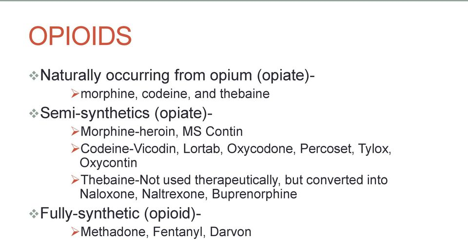 Oxycodone, Percoset, Tylox, Oxycontin Thebaine-Not used therapeutically, but