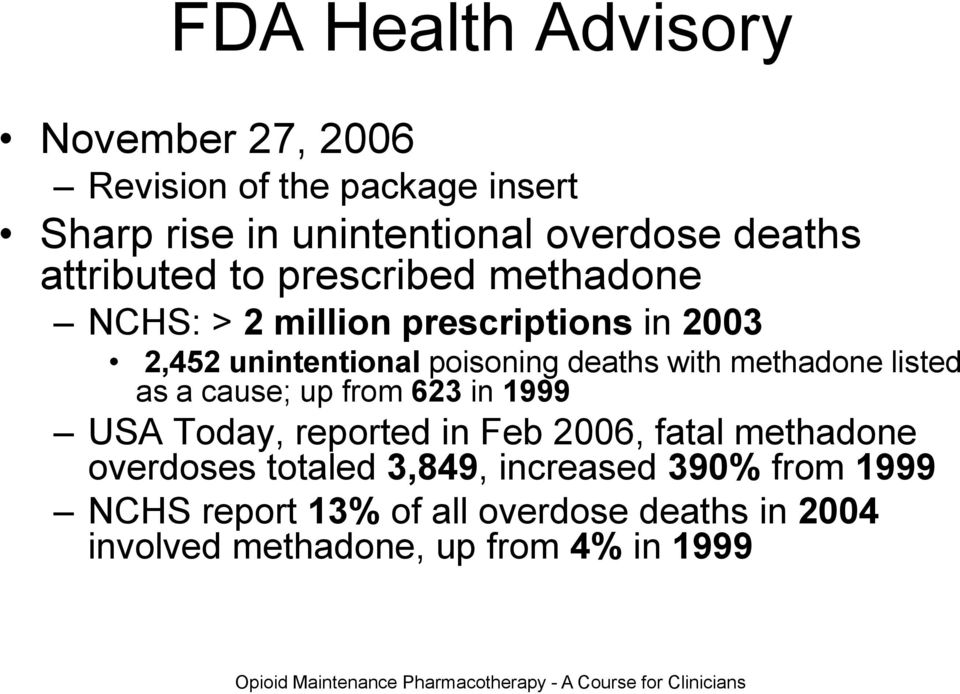 cause; up from 623 in 1999 USA Today, reported in Feb 2006, fatal methadone overdoses totaled 3,849, increased 390% from 1999 NCHS