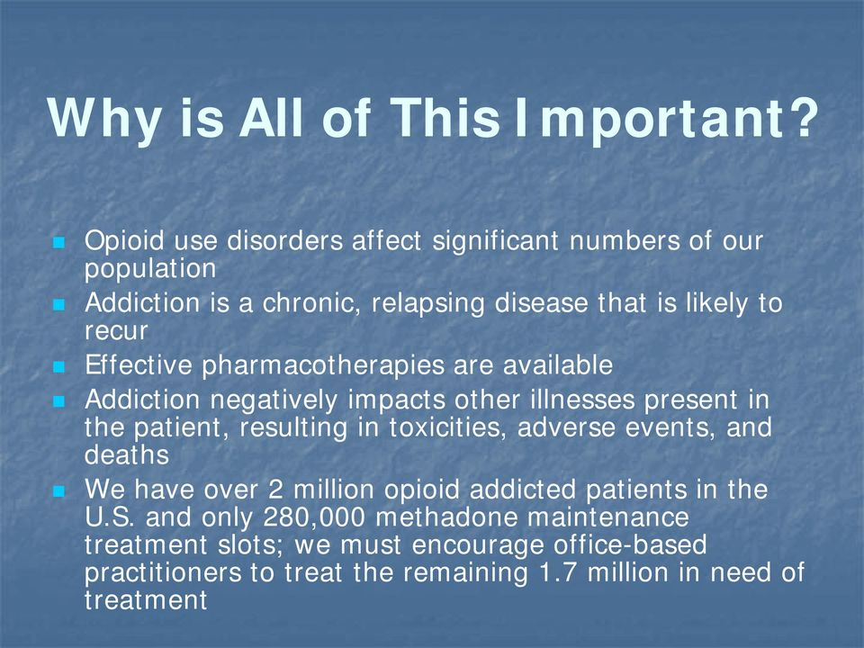 Effective pharmacotherapies are available Addiction negatively impacts other illnesses present in the patient, resulting in toxicities,