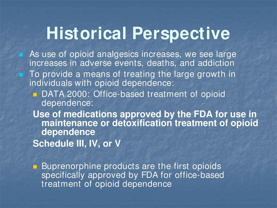 dependence: Use of medications approved by the FDA for use in maintenance or detoxification treatment of opioid dependence
