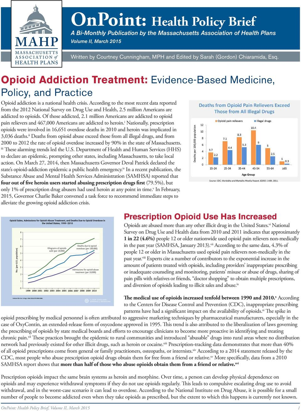 According to the most recent data reported from the 2012 National Survey on Drug Use and Health, 2.5 million Americans are addicted to opioids. Of those addicted, 2.