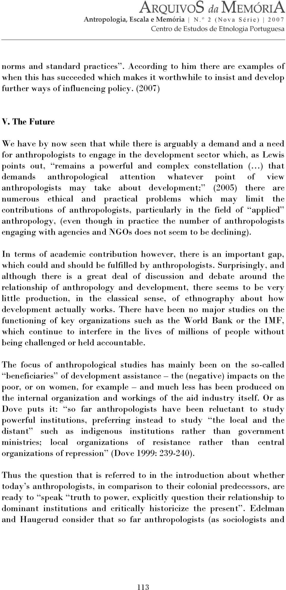 constellation ( ) that demands anthropological attention whatever point of view anthropologists may take about development; (2005) there are numerous ethical and practical problems which may limit