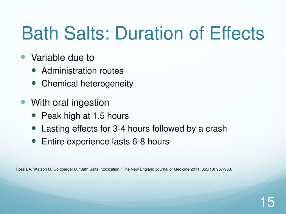 5 hours Lasting effects for 3-4 hours followed by a crash Entire experience lasts