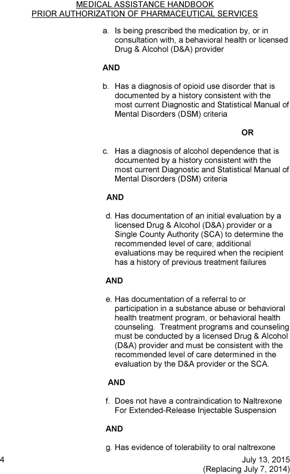 Has a diagnosis of alcohol dependence that is documented by a history consistent with the most current Diagnostic and Statistical Manual of Mental Disorders (DSM) criteria d.