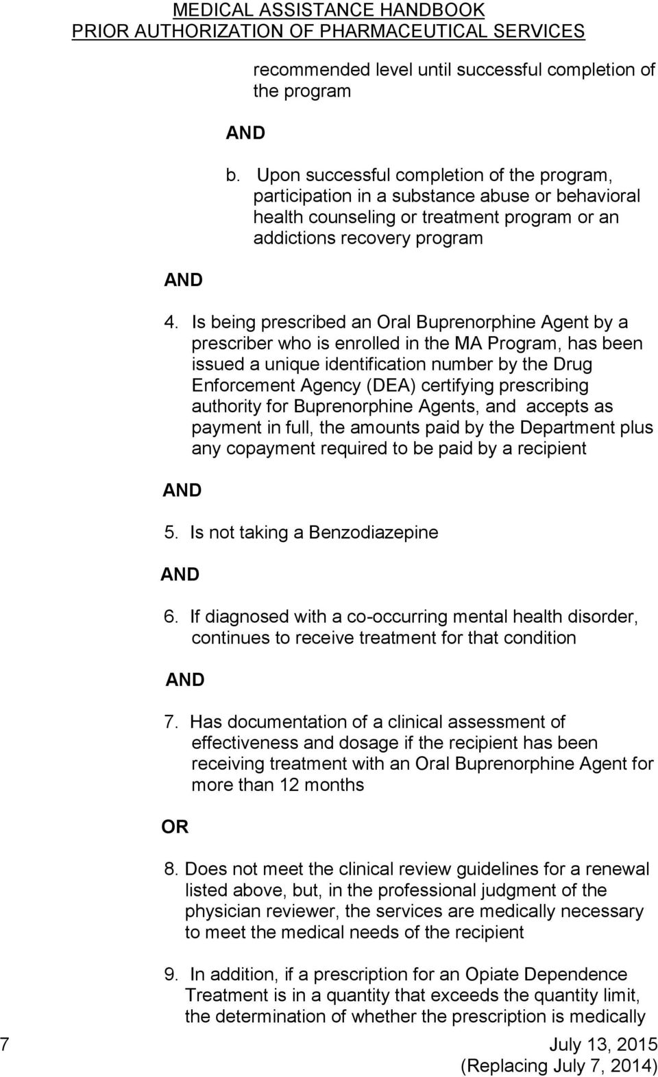Is being prescribed an Oral Buprenorphine Agent by a prescriber who is enrolled in the MA Program, has been issued a unique identification number by the Drug Enforcement Agency (DEA) certifying