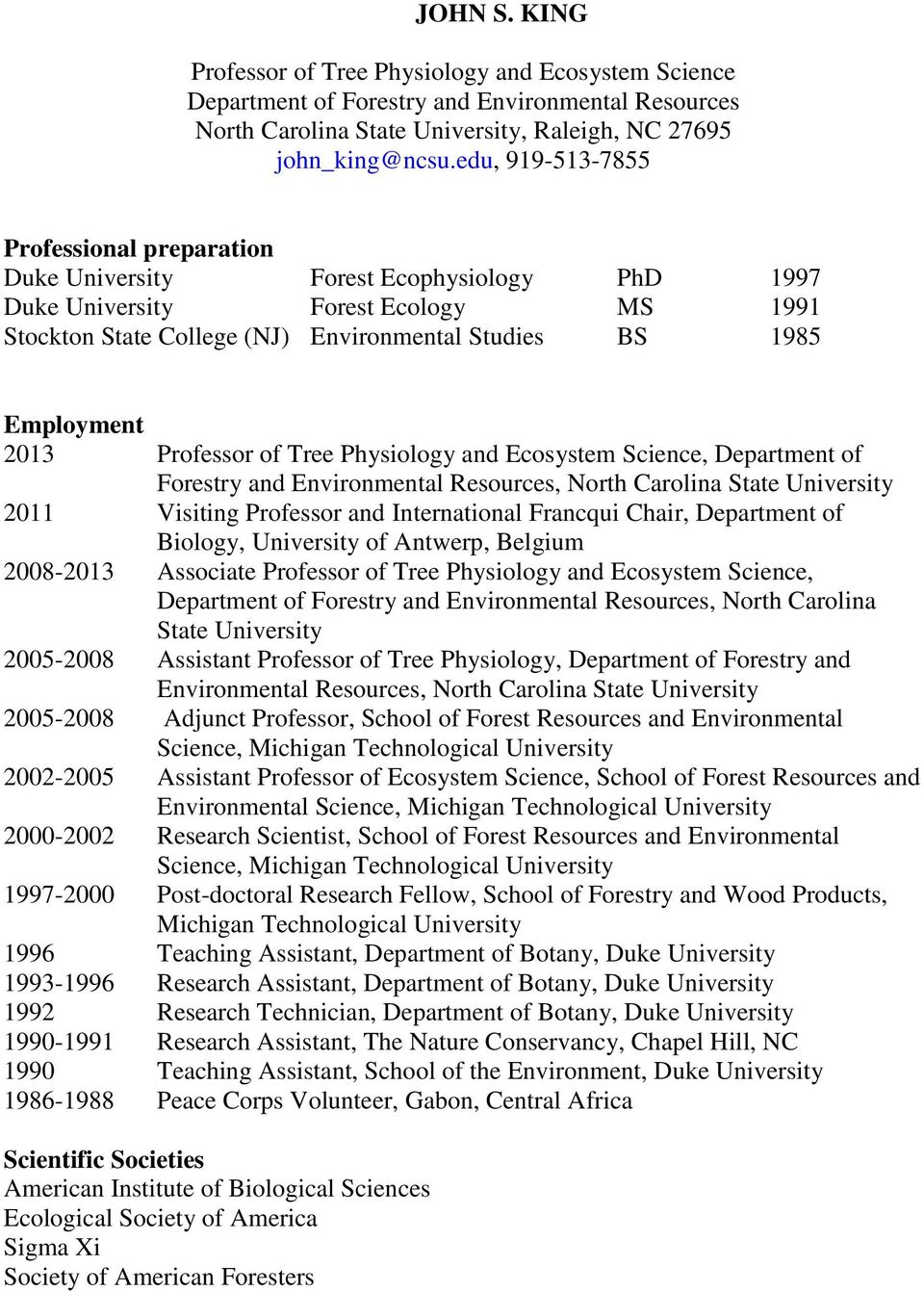 2013 Professor of Tree Physiology and Ecosystem Science, Department of Forestry and Environmental Resources, North Carolina State University 2011 Visiting Professor and International Francqui Chair,