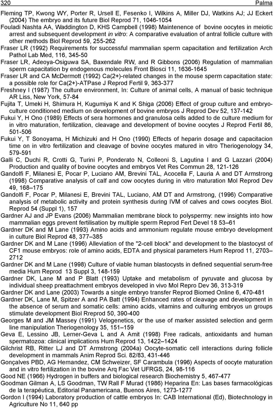 Fraser LR (1992) Requirements for successful mammalian sperm capacitation and fertilization Arch Pathol Lab Med, 116, 345-50 Fraser LR, Adeoya-Osiguwa SA, Baxendale RW, and R Gibbons (2006)