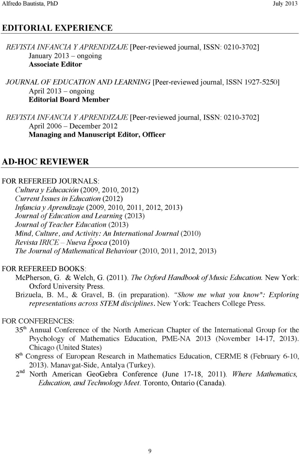 REVIEWER FOR REFEREED JOURNALS: Cultura y Educación (2009, 2010, 2012) Current Issues in Education (2012) Infancia y Aprendizaje (2009, 2010, 2011, 2012, 2013) Journal of Education and Learning