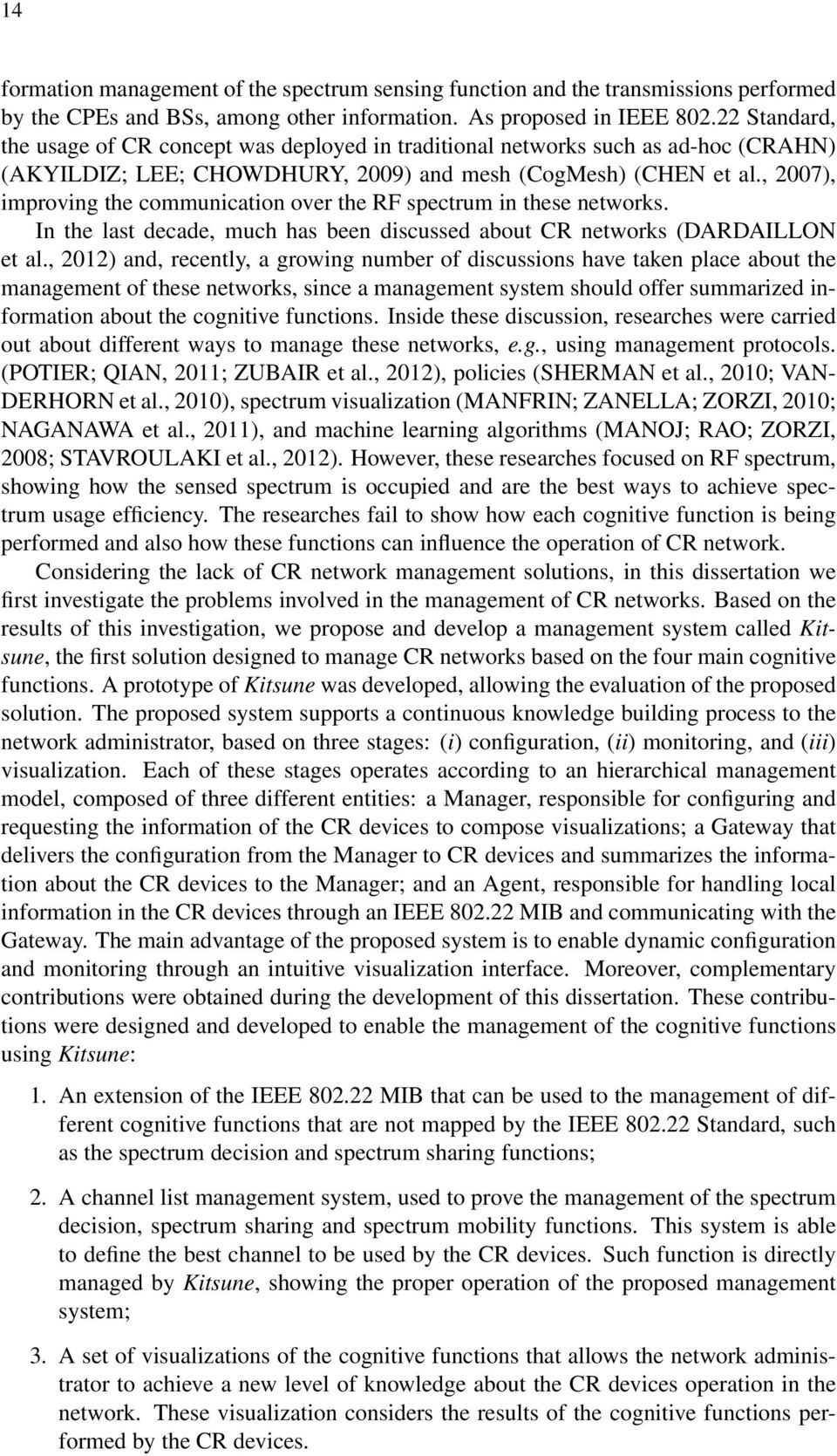 , 2007), improving the communication over the RF spectrum in these networks. In the last decade, much has been discussed about CR networks (DARDAILLON et al.