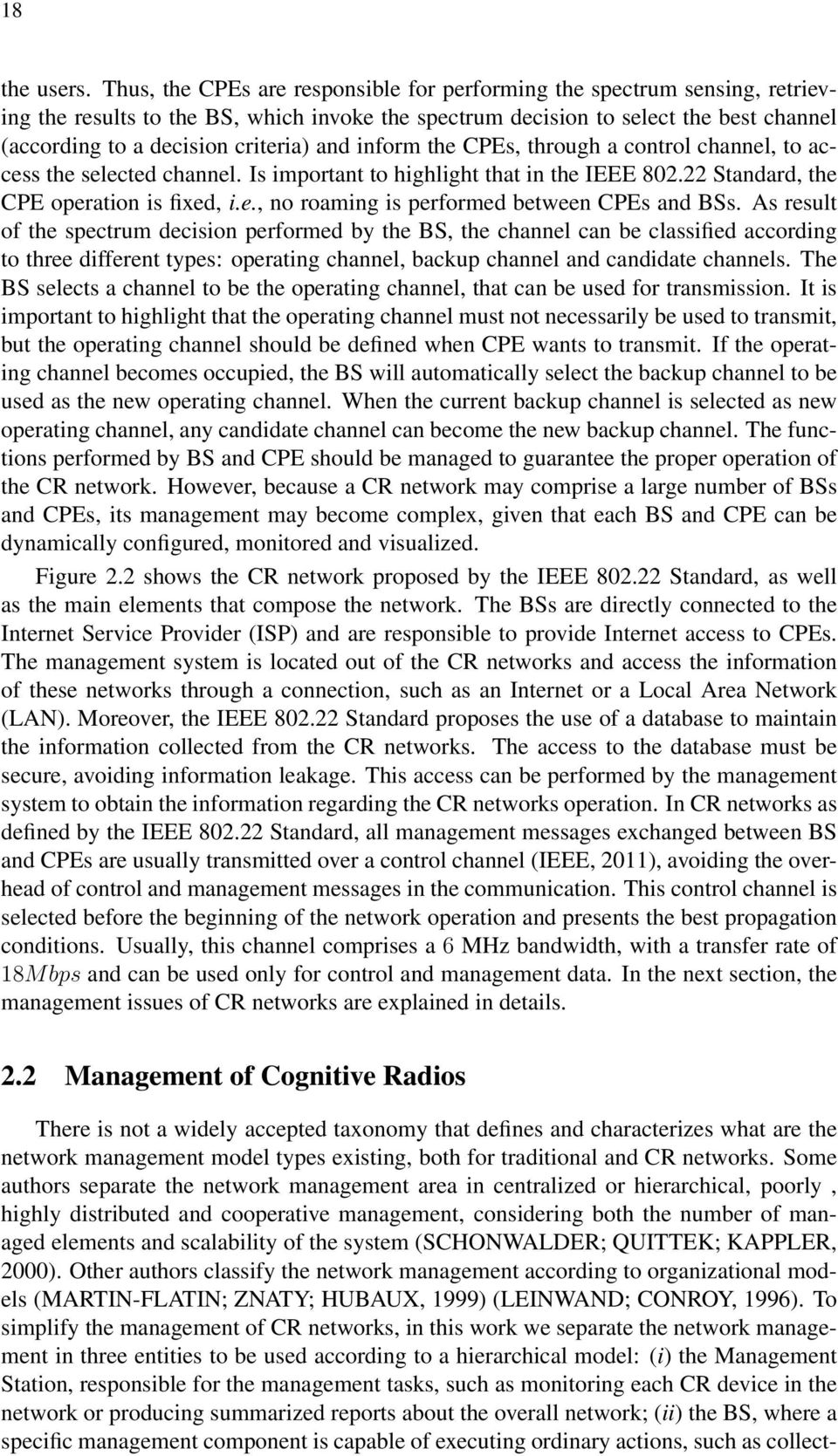 and inform the CPEs, through a control channel, to access the selected channel. Is important to highlight that in the IEEE 802.22 Standard, the CPE operation is fixed, i.e., no roaming is performed between CPEs and BSs.