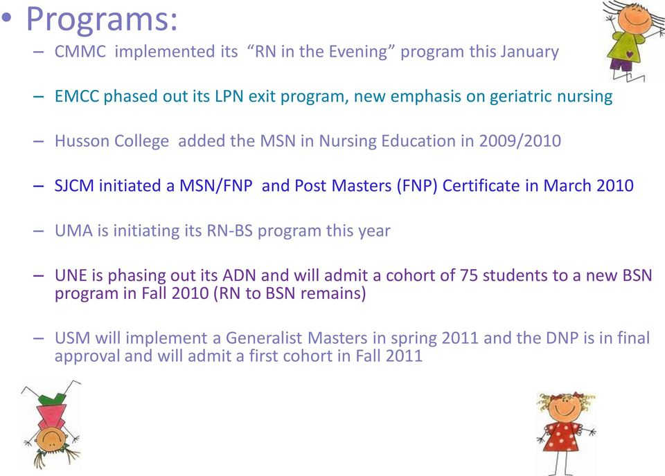 initiating its RN-BS program this year UNE is phasing out its ADN and will admit a cohort of 75 students to a new BSN program in Fall 2010 (RN