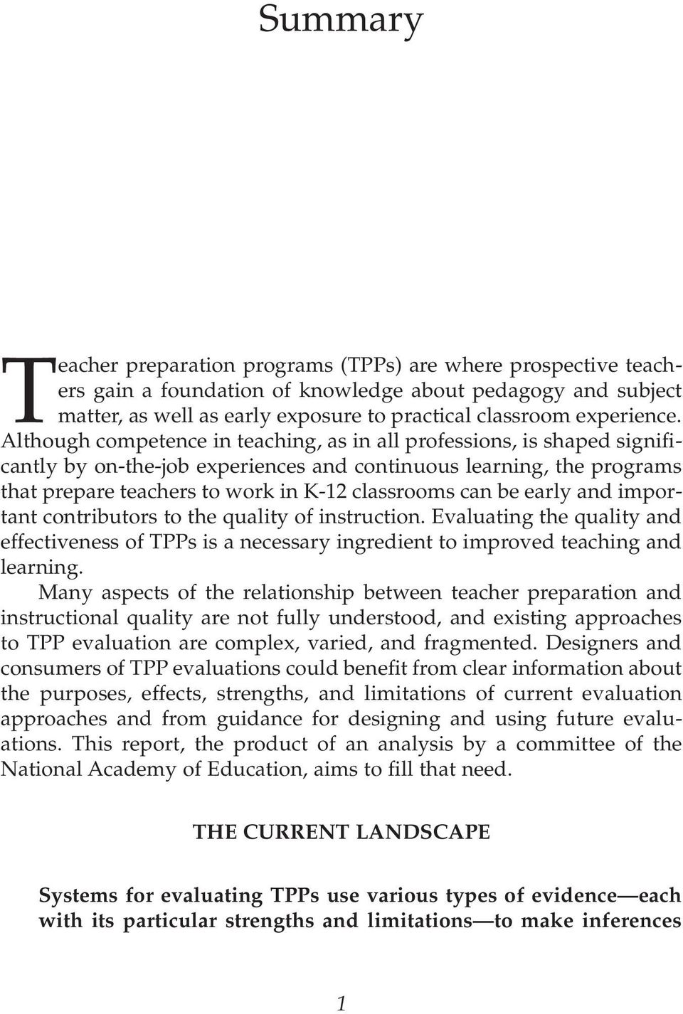 Although competence in teaching, as in all professions, is shaped significantly by on-the-job experiences and continuous learning, the programs that prepare teachers to work in K-12 classrooms can be