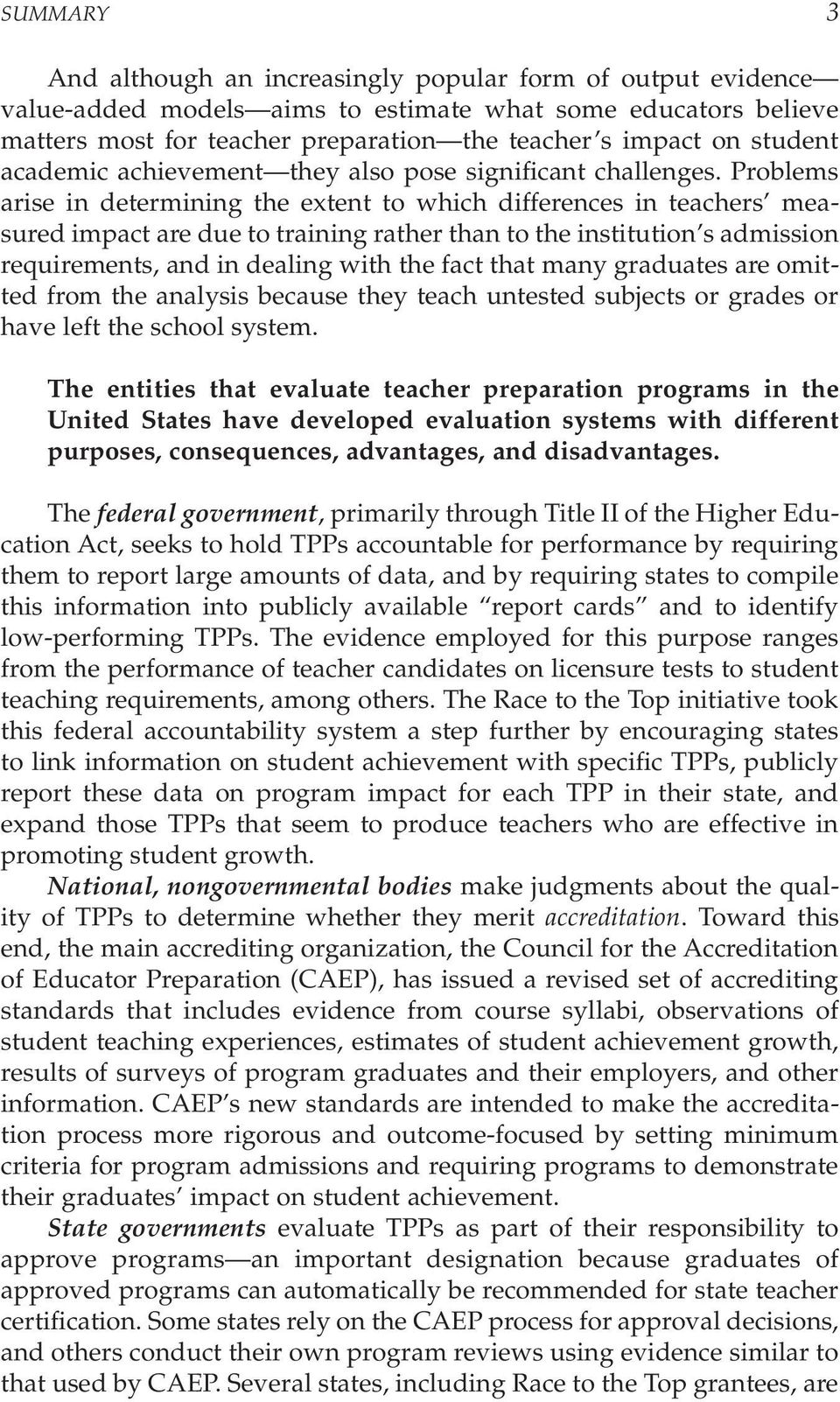 Problems arise in determining the extent to which differences in teachers measured impact are due to training rather than to the institution s admission requirements, and in dealing with the fact