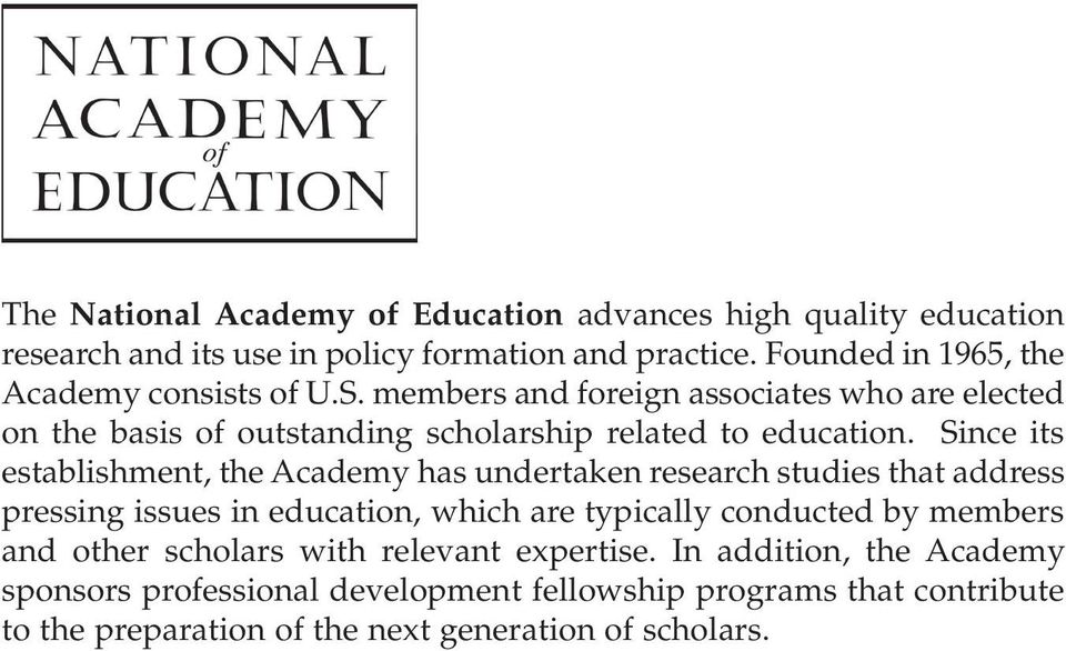 Since its establishment, the Academy has undertaken research studies that address pressing issues in education, which are typically conducted by members