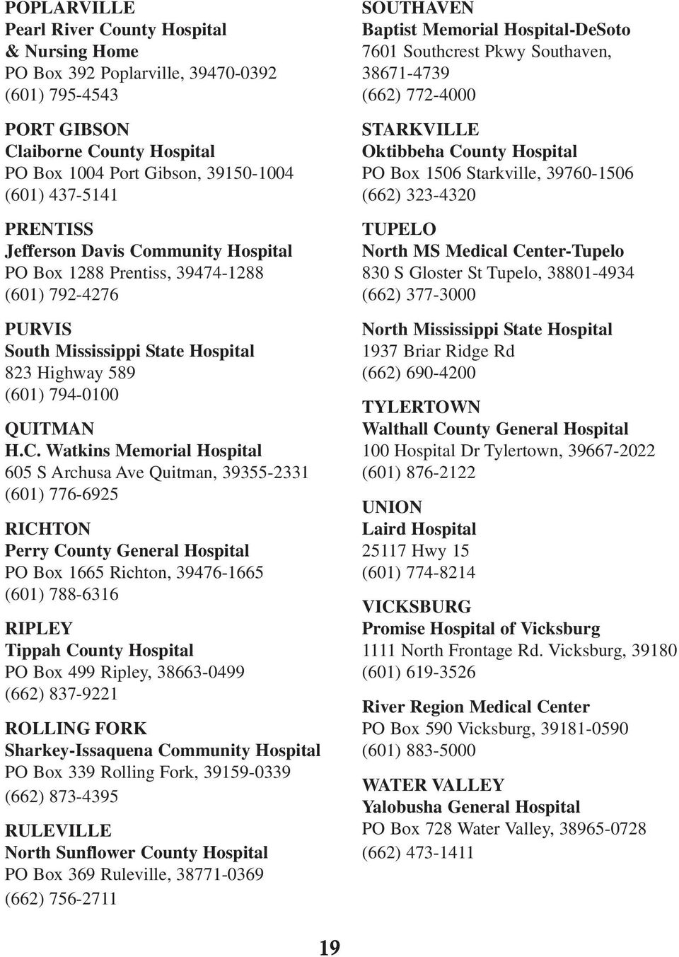 mmunity Hospital PO Box 1288 Prentiss, 39474-1288 (601) 792-4276 PURVIS South Mississippi State Hospital 823 Highway 589 (601) 794-0100 QUITMAN H.C.