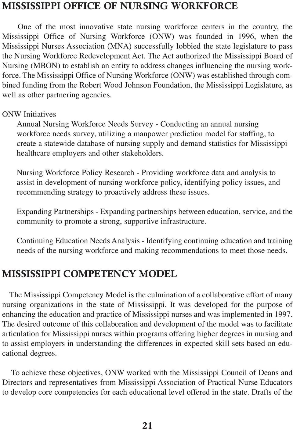 The Act authorized the Mississippi Board of Nursing (MBON) to establish an entity to address changes influencing the nursing workforce.