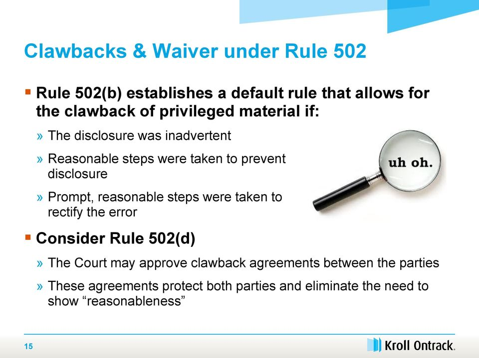 Prompt, reasonable steps were taken to rectify the error Consider Rule 502(d)» The Court may approve clawback