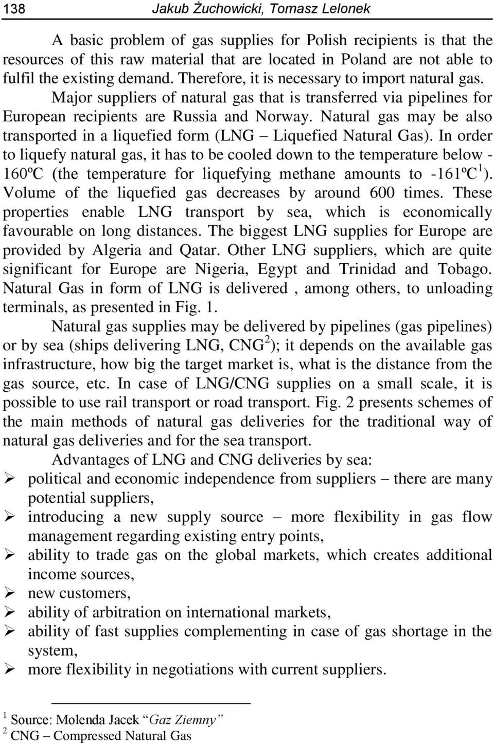 Natural gas may be also transported in a liquefied form (LNG Liquefied Natural Gas).