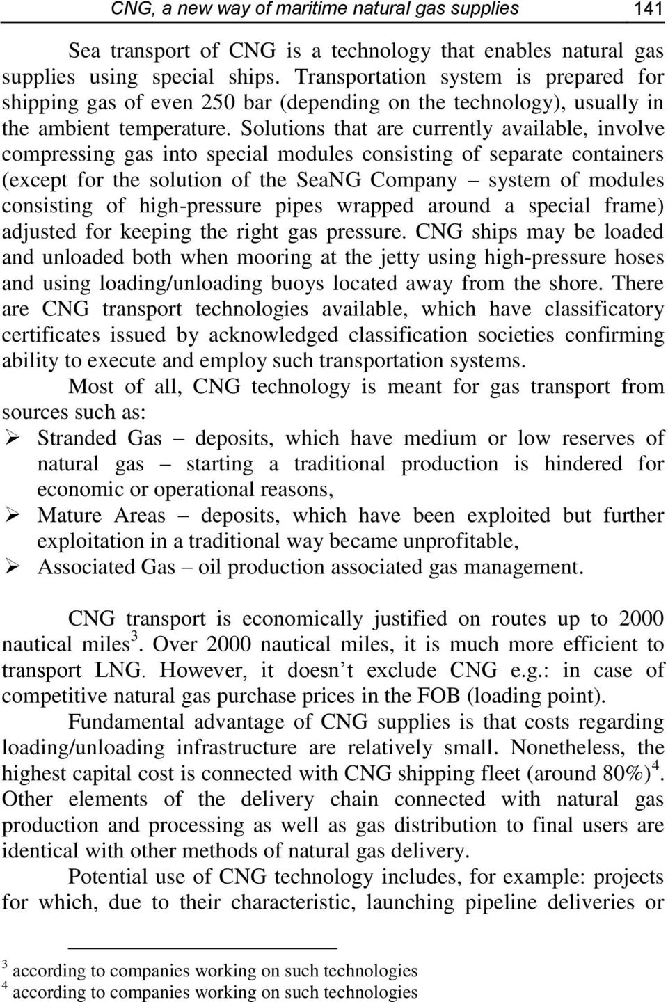 Solutions that are currently available, involve compressing gas into special modules consisting of separate containers (except for the solution of the SeaNG Company system of modules consisting of