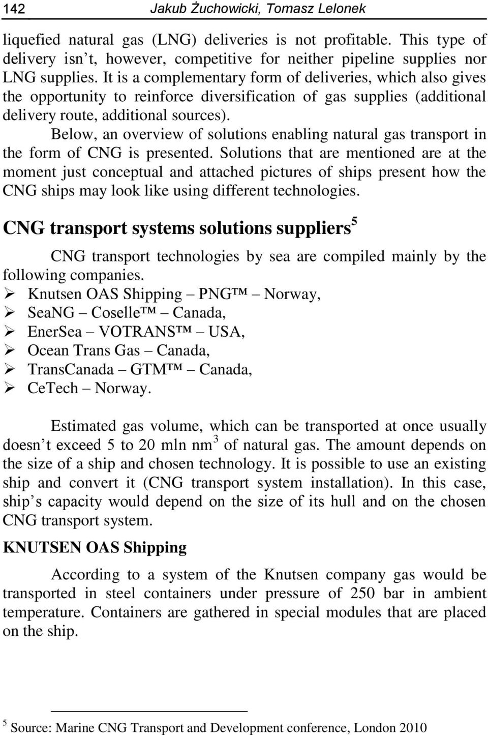 Below, an overview of solutions enabling natural gas transport in the form of CNG is presented.