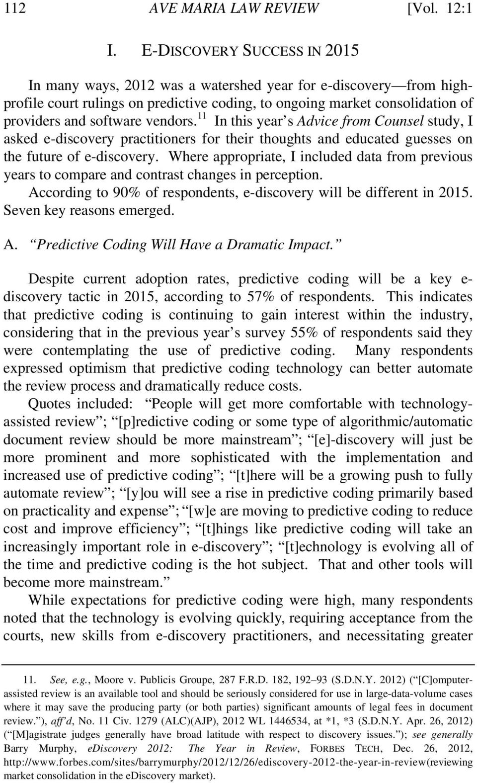 vendors. 11 In this year s Advice from Counsel study, I asked e-discovery practitioners for their thoughts and educated guesses on the future of e-discovery.