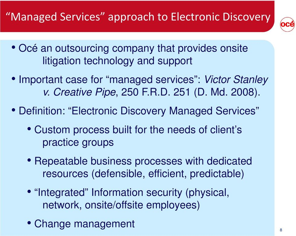 Definition: Electronic Discovery Managed Services Custom process built for the needs of client s practice groups Repeatable business