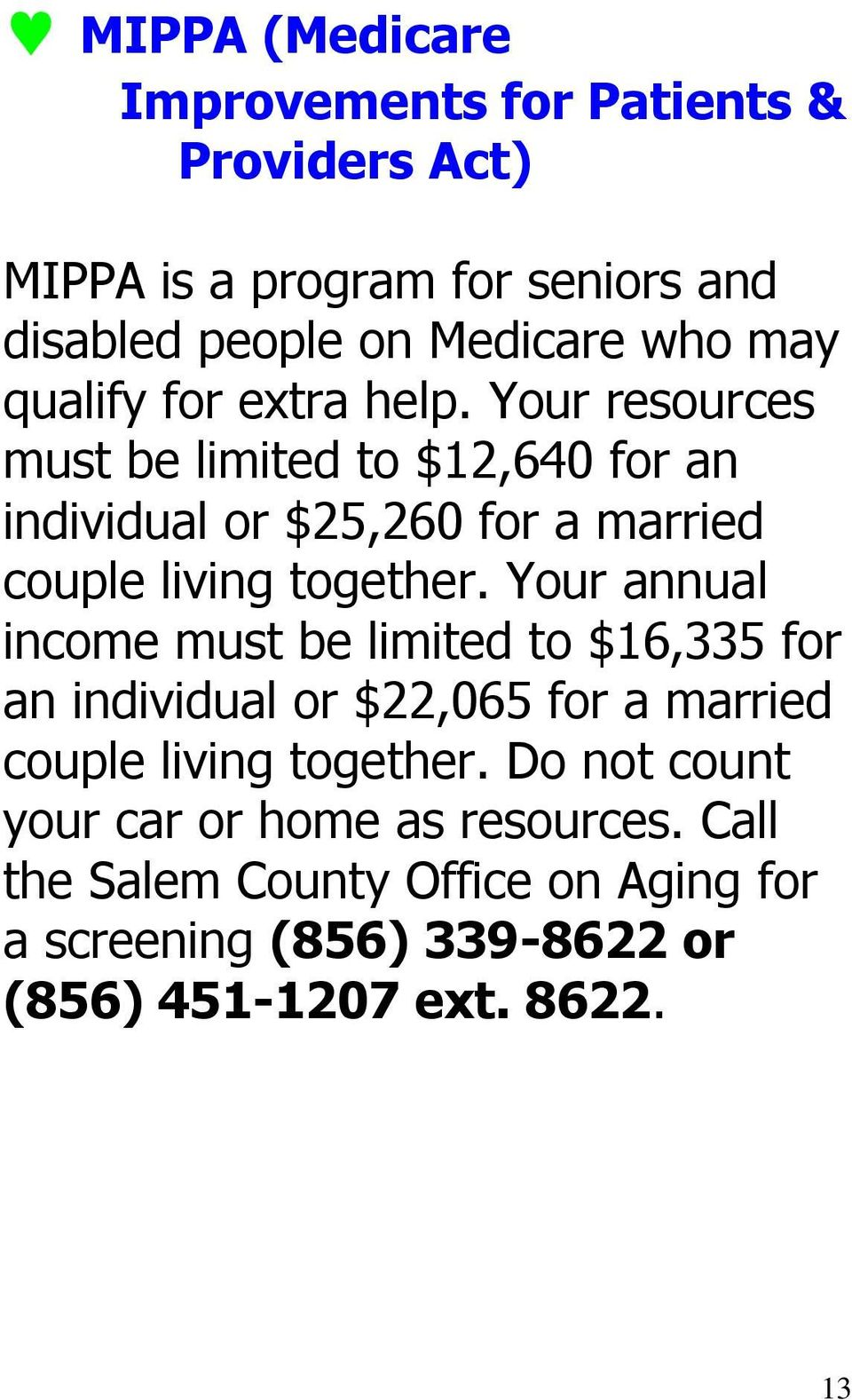 Your resources must be limited to $12,640 for an individual or $25,260 for a married couple living together.