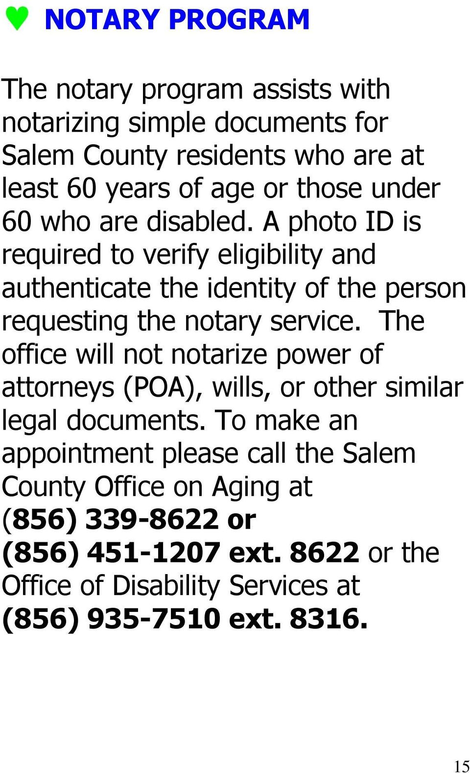 A photo ID is required to verify eligibility and authenticate the identity of the person requesting the notary service.