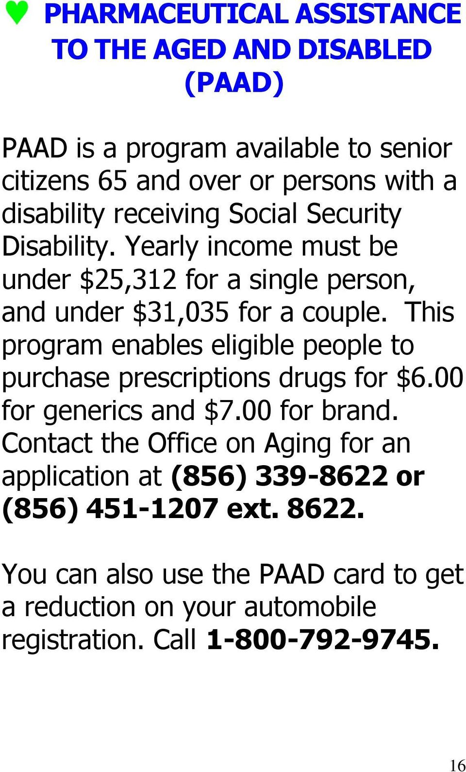 This program enables eligible people to purchase prescriptions drugs for $6.00 for generics and $7.00 for brand.