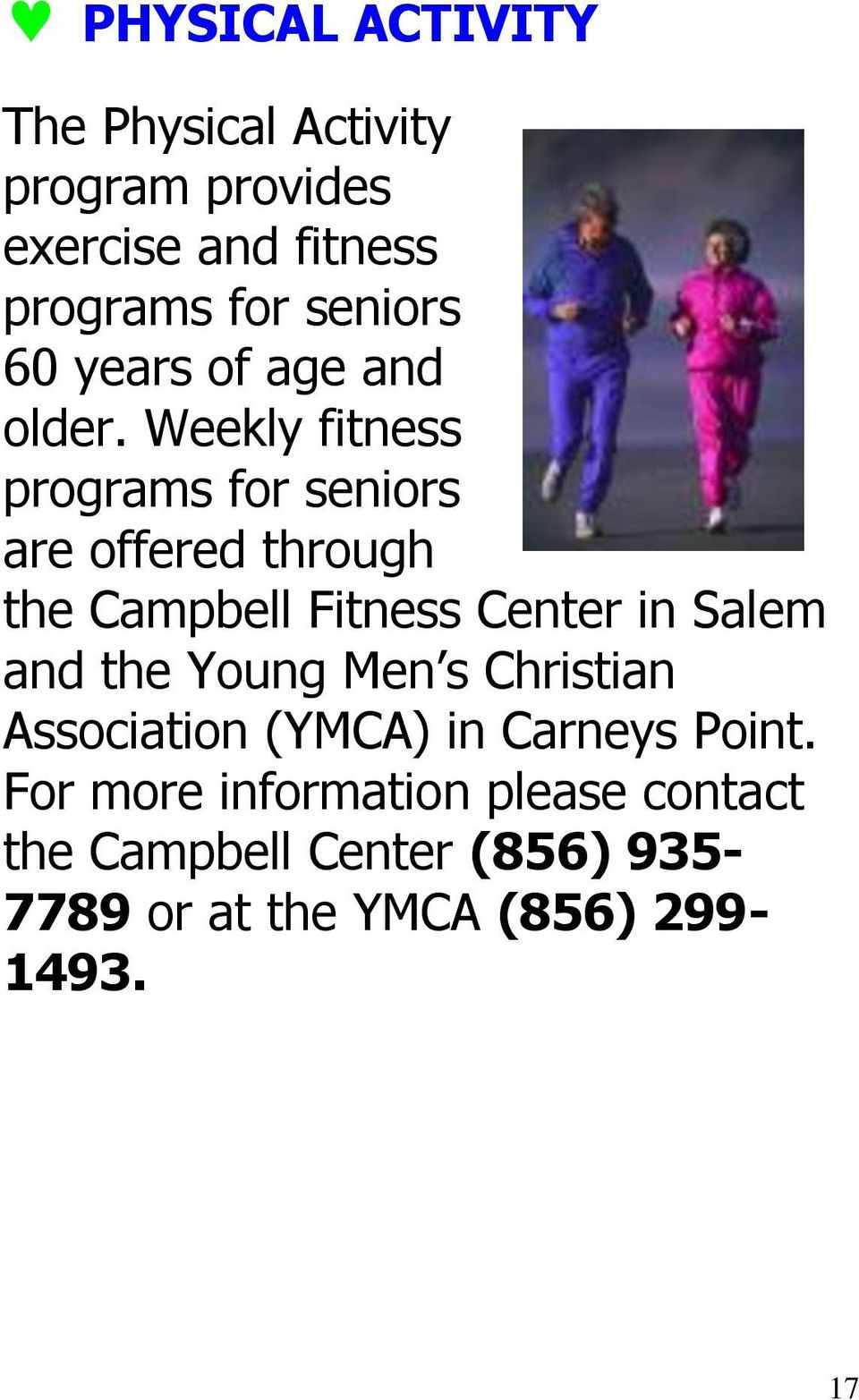 Weekly fitness programs for seniors are offered through the Campbell Fitness Center in Salem and