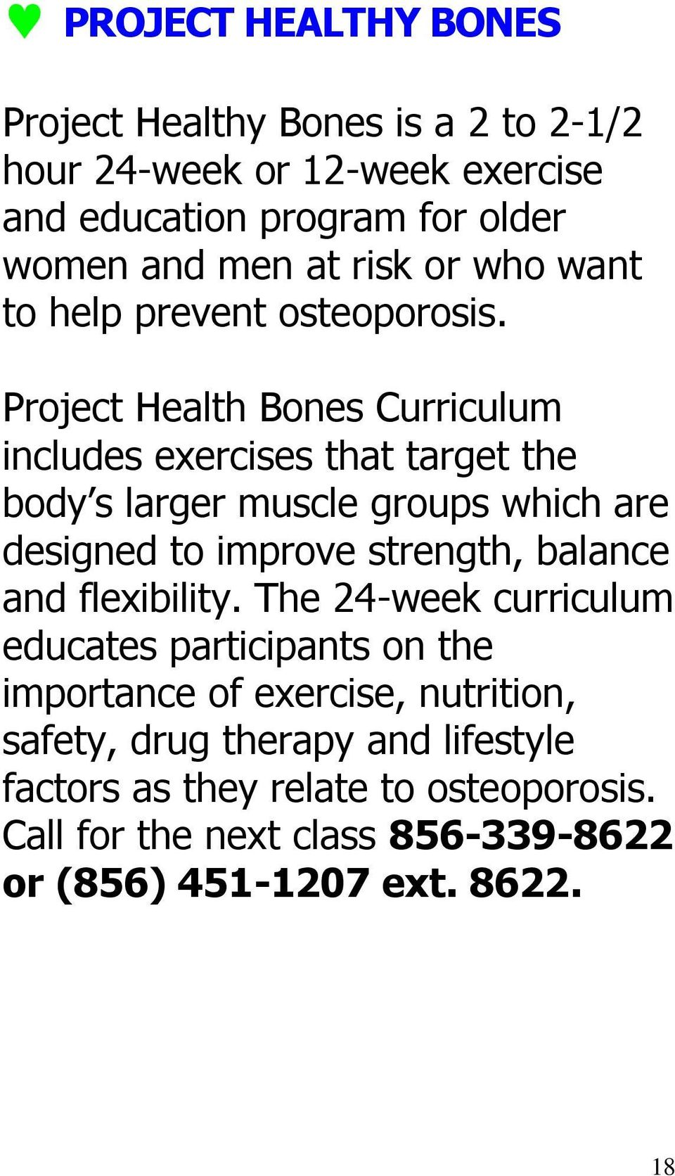 Project Health Bones Curriculum includes exercises that target the body s larger muscle groups which are designed to improve strength, balance