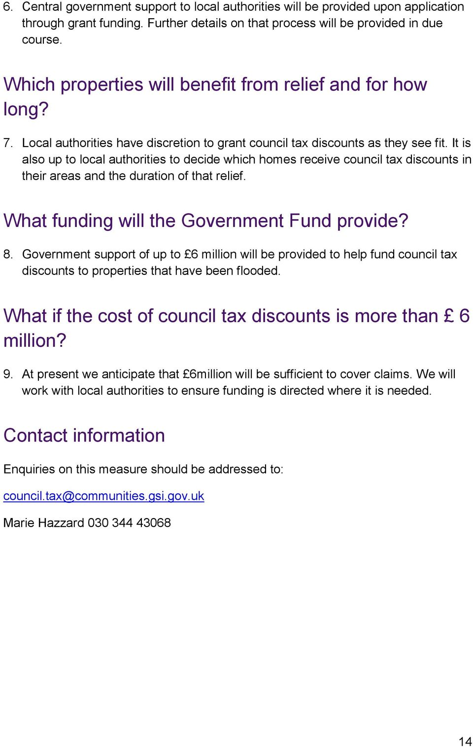 It is also up to local authorities to decide which homes receive council tax discounts in their areas and the duration of that relief. What funding will the Government Fund provide? 8.