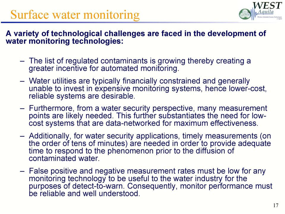 Water utilities are typically financially constrained and generally unable to invest in expensive monitoring systems, hence lower-cost, reliable systems are desirable.