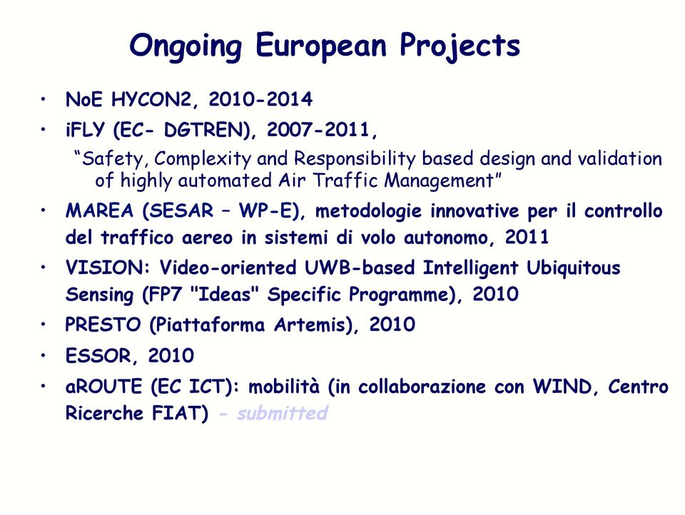 "in sistemi di volo autonomo, 2011 VISION: Video-oriented UWB-based Intelligent Ubiquitous Sensing (FP7 ""Ideas"" Specific Programme),"