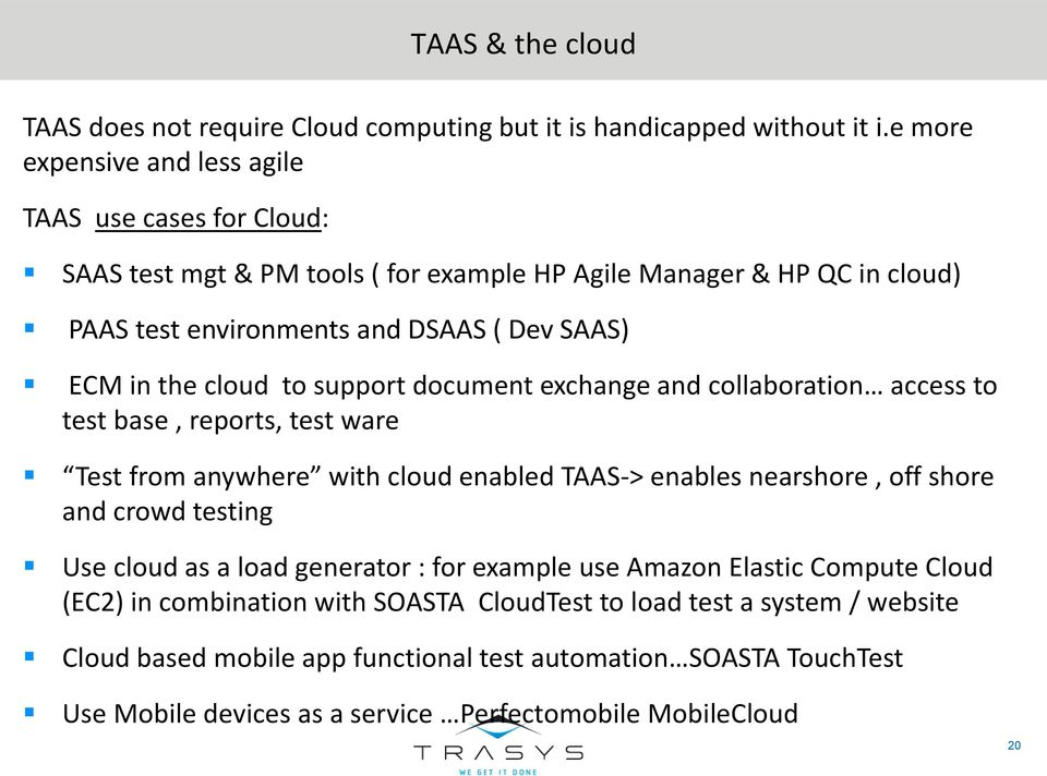the cloud to support document exchange and collaboration access to test base, reports, test ware Test from anywhere with cloud enabled TAAS-> enables nearshore, off shore and crowd