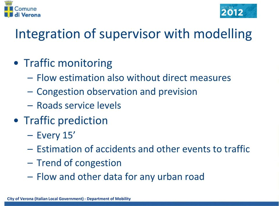 service levels Traffic prediction Every 15 Estimation of accidents and