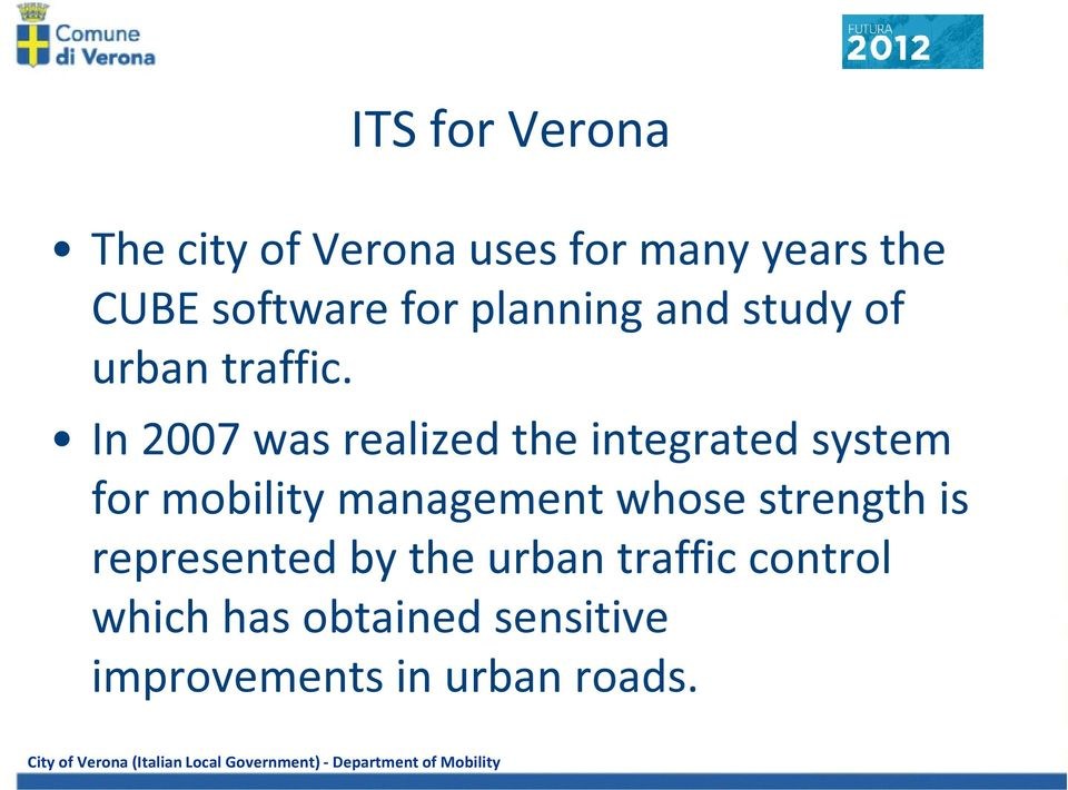 In 2007 was realized the integrated system for mobility management whose