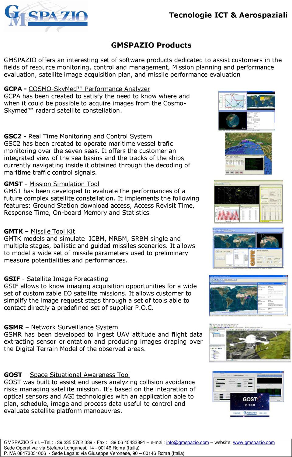 images frm the Csm- Skymed radard satellite cnstellatin. GSC2 - Real Time Mnitring and Cntrl System GSC2 has been created t perate maritime vessel trafic mnitring ver the seven seas.