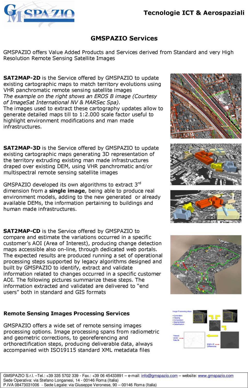 The images used t extract these cartgraphy updates allw t generate detailed maps till t 1:2.000 scale factr useful t highlight envirnment mdificatins and man made infrastructures.