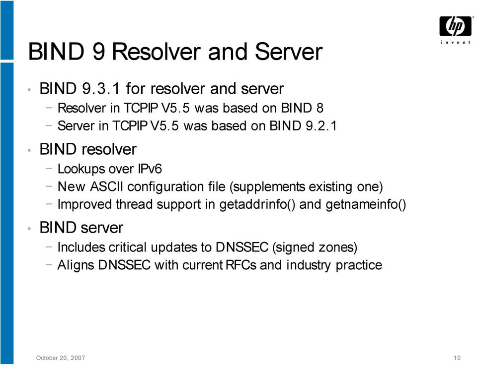 1 BIND resolver Lookups over IPv6 New ASCII configuration file (supplements existing one) Improved thread