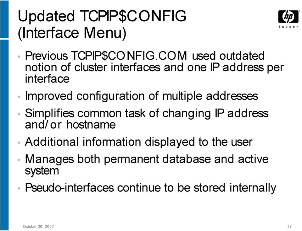 of multiple addresses Simplifies common task of changing IP address and/ or hostname Additional