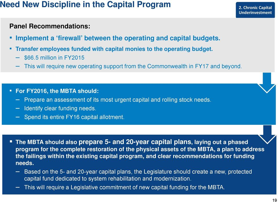 For FY2016, the MBTA should: Prepare an assessment of its most urgent capital and rolling stock needs. Identify clear funding needs. Spend its entire FY16 capital allotment.