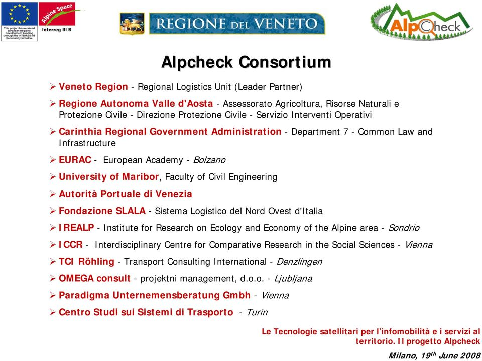 Civil Engineering Autorità Portuale di Venezia Fondazione SLALA - Sistema Logistico del Nord Ovest d'italia IREALP - Institute for Research on Ecology and Economy of the Alpine area - Sondrio ICCR -