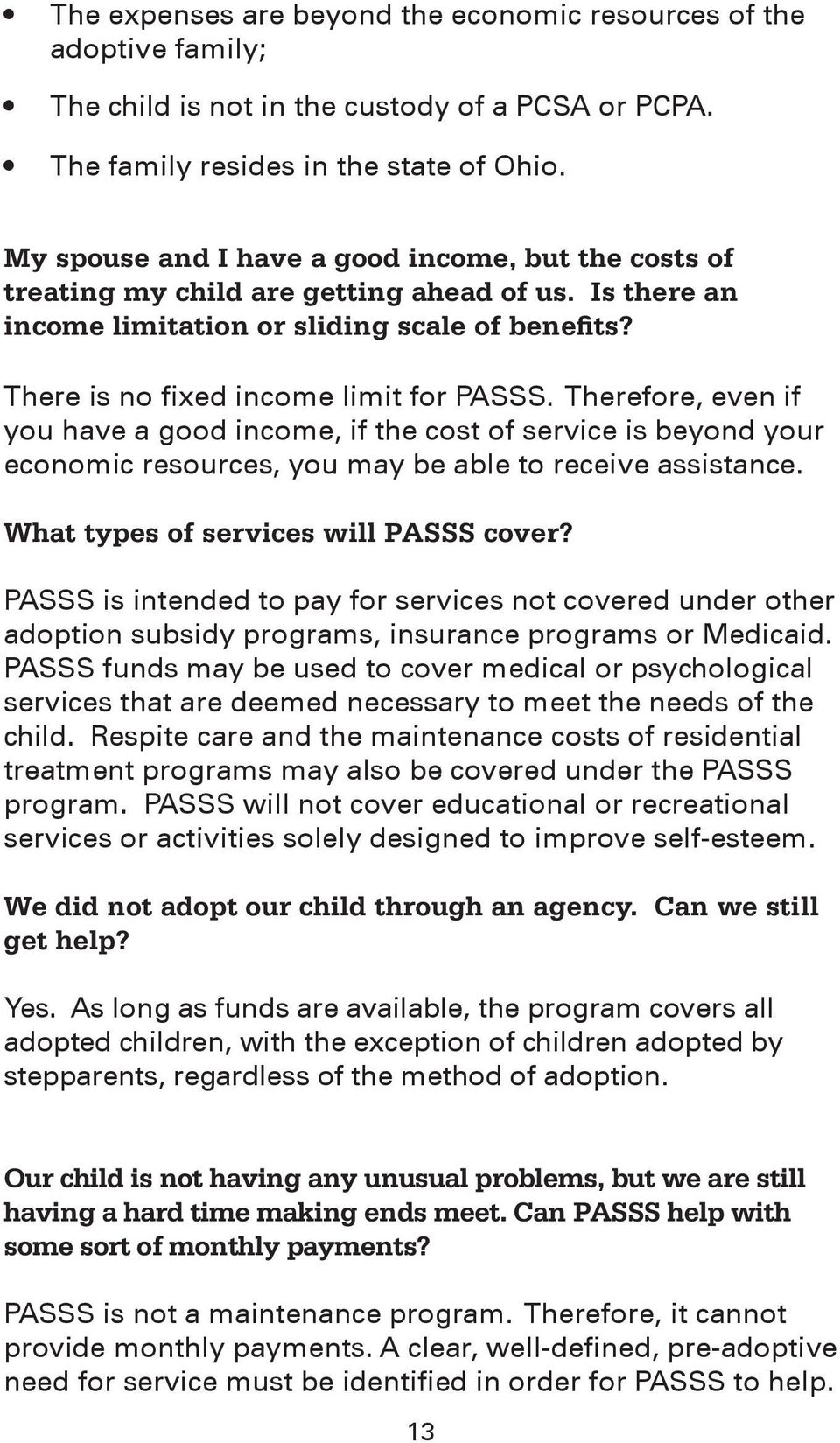 Therefore, even if you have a good income, if the cost of service is beyond your economic resources, you may be able to receive assistance. What types of services will PASSS cover?