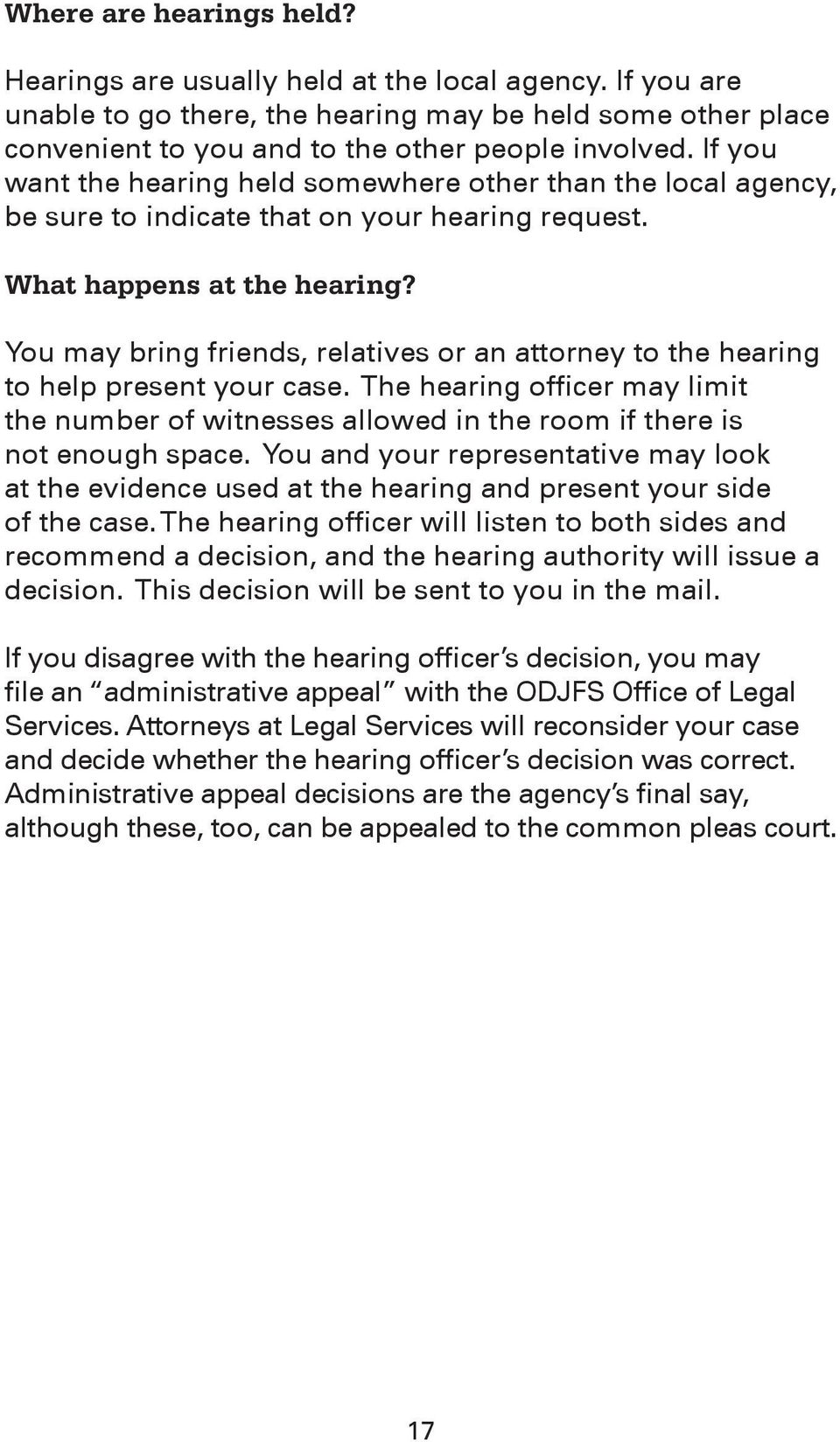 You may bring friends, relatives or an attorney to the hearing to help present your case. The hearing officer may limit the number of witnesses allowed in the room if there is not enough space.