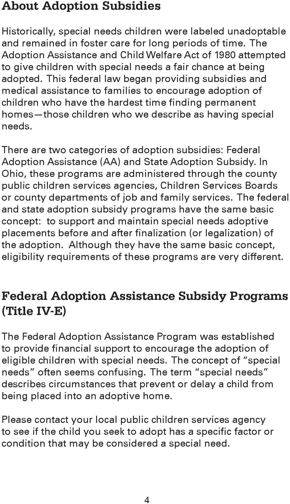 This federal law began providing subsidies and medical assistance to families to encourage adoption of children who have the hardest time finding permanent homes those children who we describe as